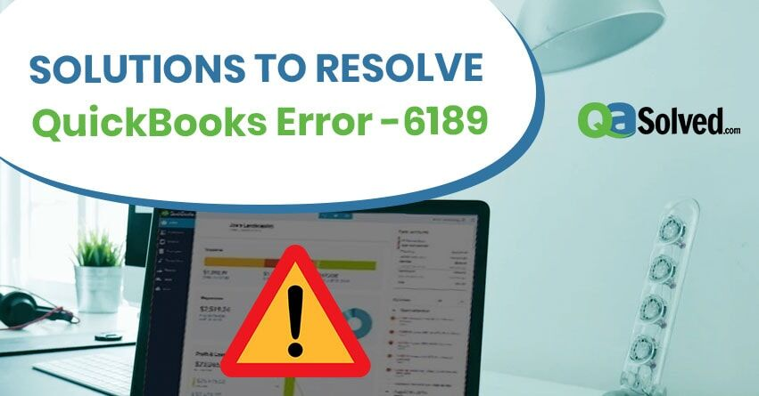 qasolved - QuickBooks Error -6189,-816 occurs when you try