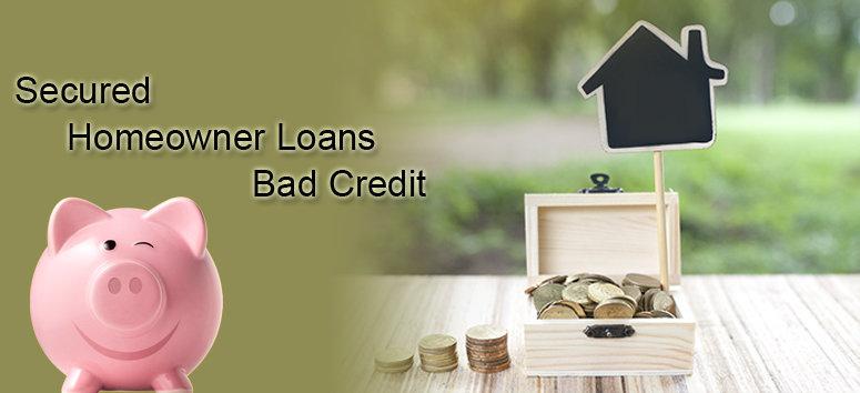 Secured Homeowner Loans Bad Credit