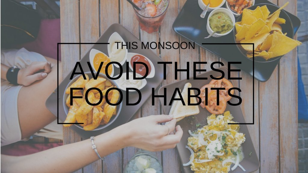 This MonsoonAvoid These Food Habits