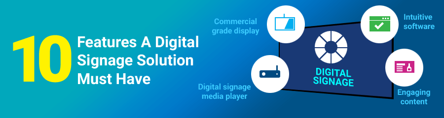 10 Features a Digital Signage Solution Must Have